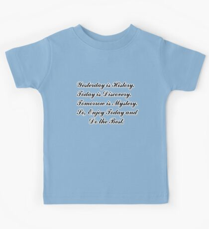 Yesterday is History,Today is Discovery,Tomorrow is Mystery Kids Tee