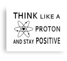 Think Like A Proton And Stay Positive Metal Print