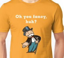 Oh you fancy, huh? Unisex T-Shirt