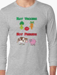 Eat Veggies Not Friends Long Sleeve T-Shirt