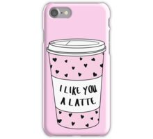 I Like You A Latte ♥ Trendy/Hipster/Tumblr Meme iPhone Case/Skin