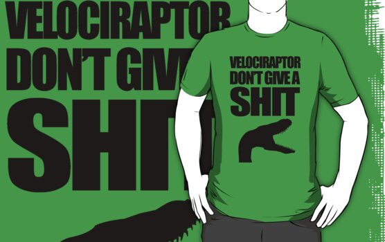 Velociraptor Don't Give A Shit by jezkemp