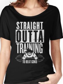 STRAIGHT OUTTA TRAINING TO BEAT GOKU Women's Relaxed Fit T-Shirt
