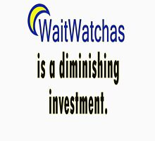 WaitWatchers - A Diminishing Investment Unisex T-Shirt