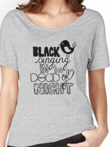 Blackbird Singing in the Dead of Night Women's Relaxed Fit T-Shirt