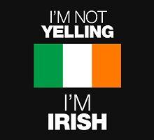 I'M NOT YELLING I'M IRISH Unisex T-Shirt