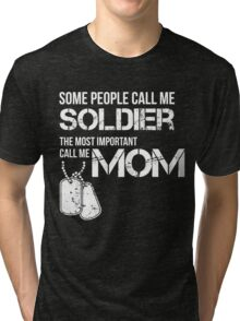 SOME PEOPLE CALL ME SOLDIER THE MOST IMPORTANT CALL ME MOM Tri-blend T-Shirt