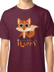 Foxes Make Me Happy Classic T-Shirt