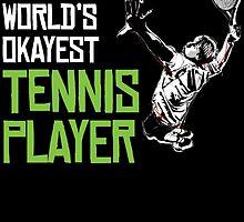 WORLD'S OKAYEST TENNIS PLAYER by badassarts