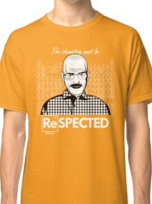 Chemistry Must Be Respected  Classic T-Shirt