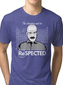 Chemistry Must Be Respected  Tri-blend T-Shirt