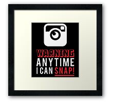 WARNING ANY TIME I CAN SNAP Framed Print