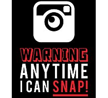 WARNING ANY TIME I CAN SNAP Photographic Print