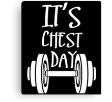 IT'S CHEST DAY Canvas Print
