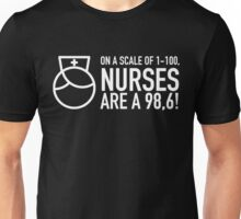 ON A SCALE OF 1-100, NURSES ARE A 98,6! Unisex T-Shirt