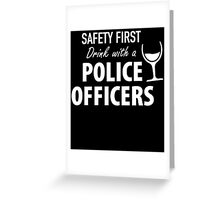 SAFETY FIRST DRINK WITH A POLICE OFFICERS Greeting Card