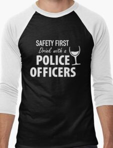 SAFETY FIRST DRINK WITH A POLICE OFFICERS Men's Baseball ¾ T-Shirt