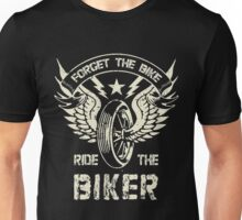 FORGET THE BIKE RIDE THE BIKER Unisex T-Shirt