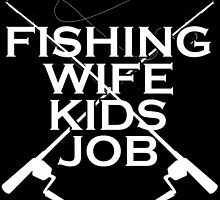 FISHING WIFE KIDS JOB by badassarts
