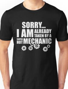 SORRY I AM ALREADY TAKEN BY A SUPER HOT MECHANIC Unisex T-Shirt
