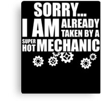 SORRY I AM ALREADY TAKEN BY A SUPER HOT MECHANIC Canvas Print