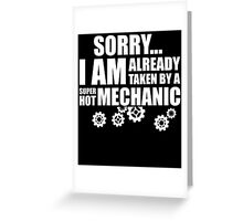 SORRY I AM ALREADY TAKEN BY A SUPER HOT MECHANIC Greeting Card