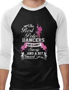 THE BEST POLE DANCERS ARE CLASSY SASSY AND A BIT SMART ASSY Men's Baseball ¾ T-Shirt