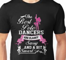 THE BEST POLE DANCERS ARE CLASSY SASSY AND A BIT SMART ASSY Unisex T-Shirt