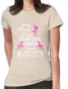 THE BEST POLE DANCERS ARE CLASSY SASSY AND A BIT SMART ASSY Womens Fitted T-Shirt