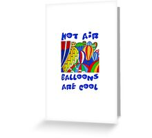 Hot Air Balloons are Cool 2 Greeting Card
