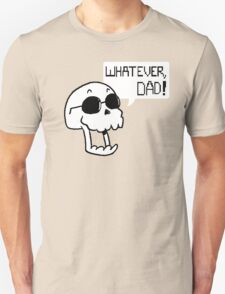 WHATEVER, DAD! Unisex T-Shirt
