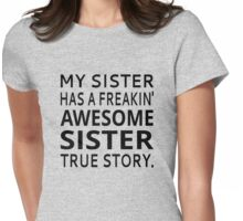My Sister Has A Freakin' Awesome Sister True Story Womens Fitted T-Shirt