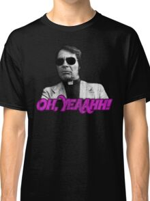 Rev. Jim Jones - Oh, Yeaahh! Classic T-Shirt