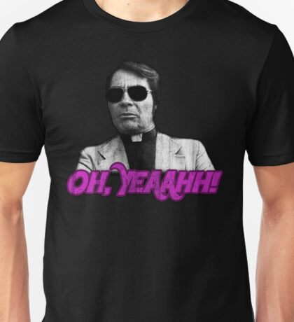 Rev. Jim Jones - Oh, Yeaahh! Unisex T-Shirt