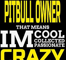 i'm a pitbull owner that means i'm cool collected passionate crazy by trendz