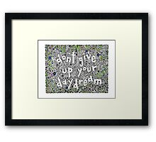 Don't give up your day Dream. Benn & Cherry Framed Print