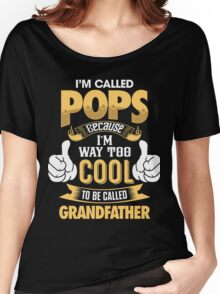 I'm Called POPS Because I'm Way Too Cool To Be Called Grandfather . T-Shirts , Hoodies , Mugs & More Women's Relaxed Fit T-Shirt