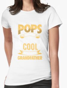 I'm Called POPS Because I'm Way Too Cool To Be Called Grandfather . T-Shirts , Hoodies , Mugs & More Womens Fitted T-Shirt