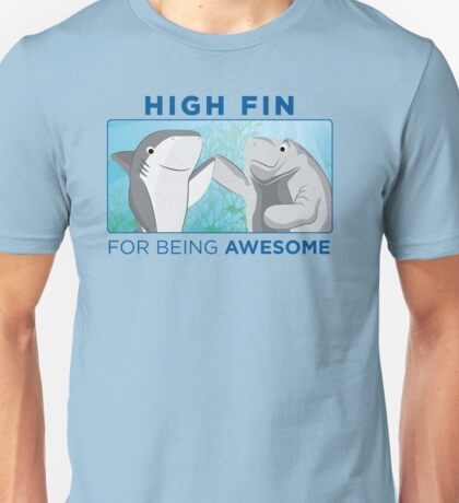 High Fin For Being Awesome Unisex T-Shirt