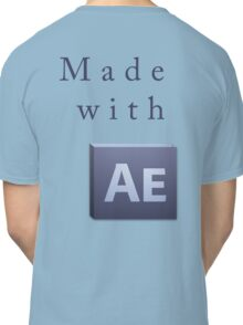 Made With After Effects Classic T-Shirt