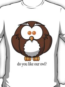 Do You Like Our Owl? T-Shirt
