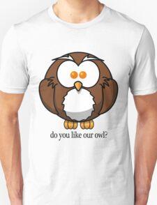 Do You Like Our Owl? T-Shirt