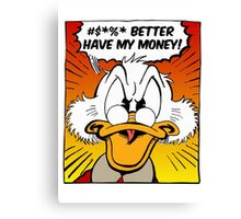 B***H BETTER HAVE MY MONEY! Canvas Print