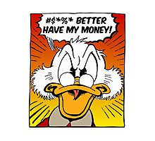 B***H BETTER HAVE MY MONEY! Photographic Print
