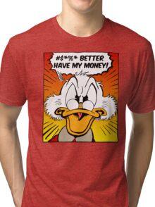 B***H BETTER HAVE MY MONEY! Tri-blend T-Shirt