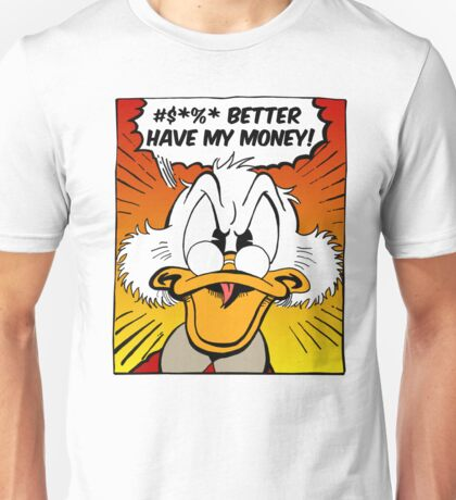 B***H BETTER HAVE MY MONEY! Unisex T-Shirt