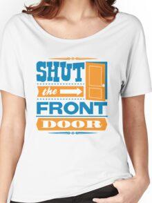 Shut The Front Door Women's Relaxed Fit T-Shirt