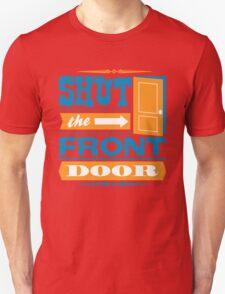 Shut The Front Door T-Shirt