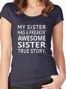 My Sister Has A Freakin' Awesome Sister True Story Women's Fitted Scoop T-Shirt