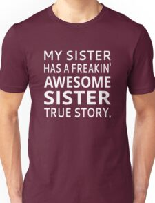 My Sister Has A Freakin' Awesome Sister True Story Unisex T-Shirt
